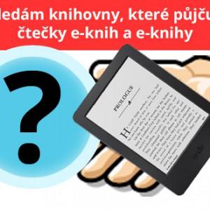 Ozvěte se knihovny, které půjčujete e-knihy a čtečky e-knih